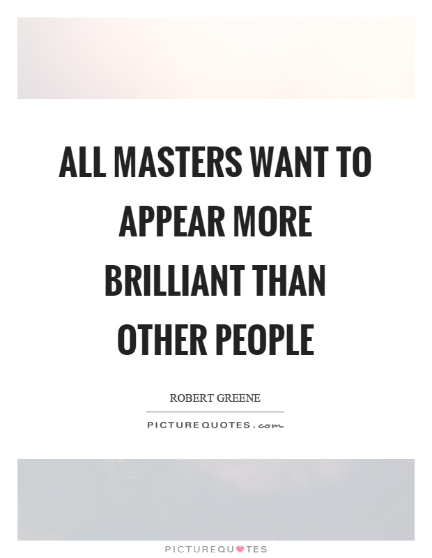 All masters want to appear more brilliant than other people Picture Quote #1