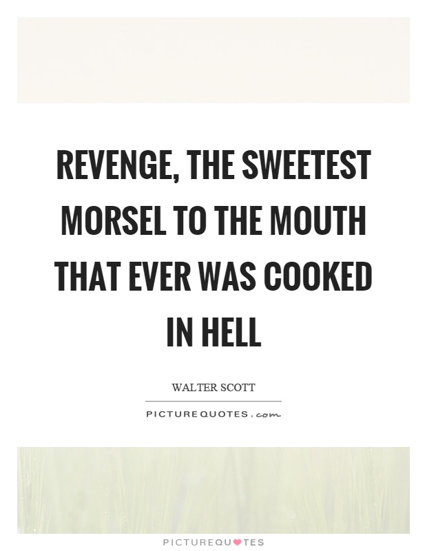 Revenge, the sweetest morsel to the mouth that ever was cooked in hell Picture Quote #1