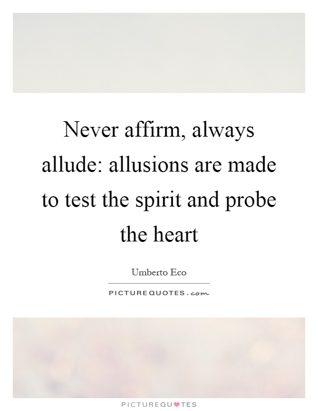 Never affirm, always allude: allusions are made to test the spirit and probe the heart Picture Quote #1