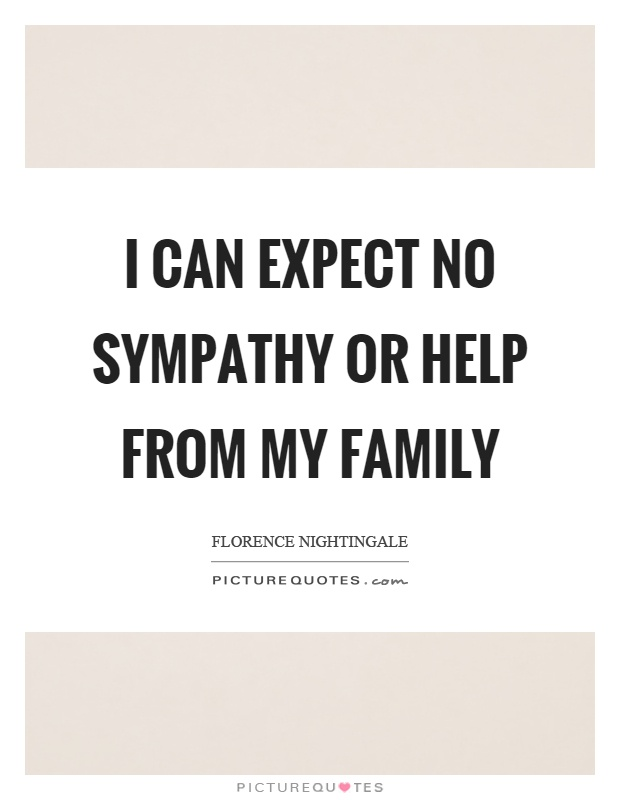 I can expect no sympathy or help from my family Picture Quote #1