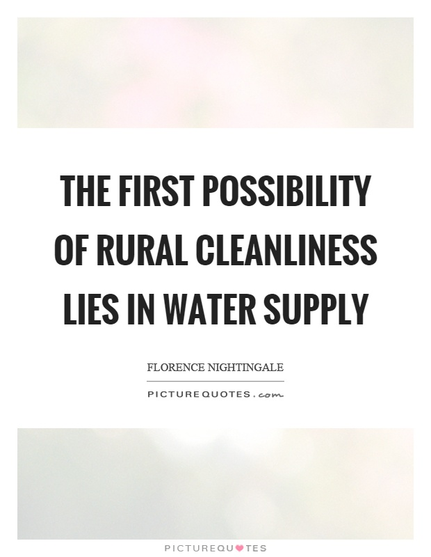The first possibility of rural cleanliness lies in water supply Picture Quote #1