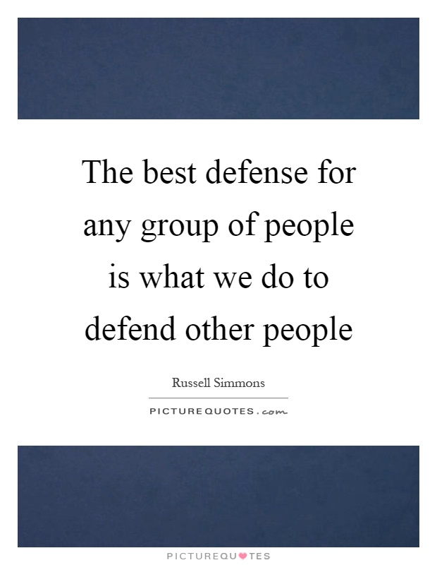 The best defense for any group of people is what we do to defend other people Picture Quote #1