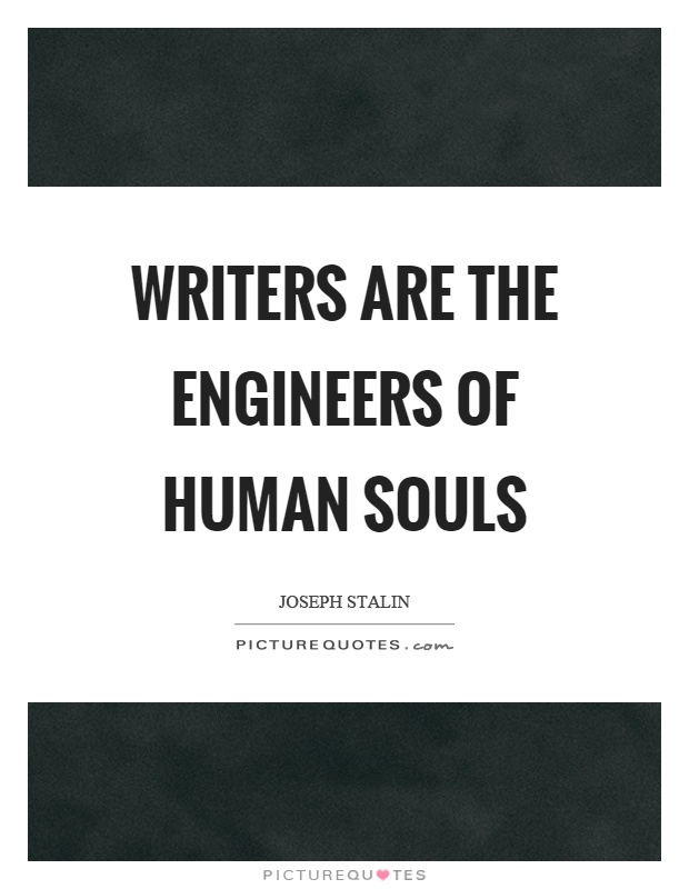 Writers are the engineers of human souls Picture Quote #1