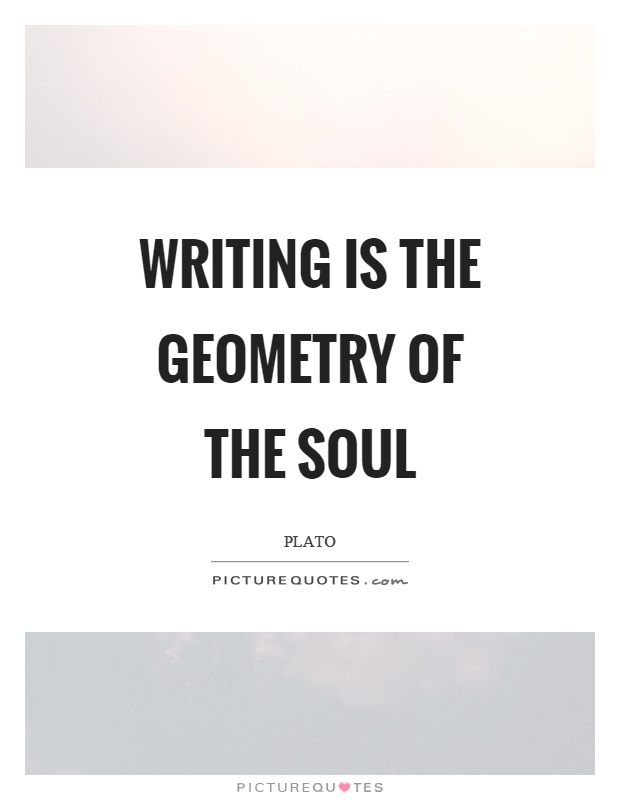Writing is the geometry of the soul Picture Quote #1
