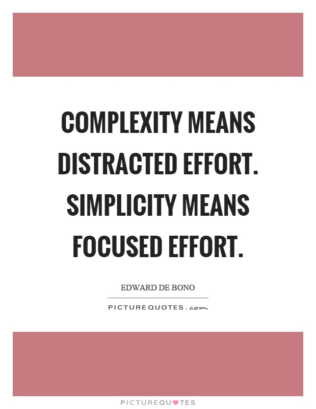 Complexity means distracted effort. Simplicity means focused effort Picture Quote #1