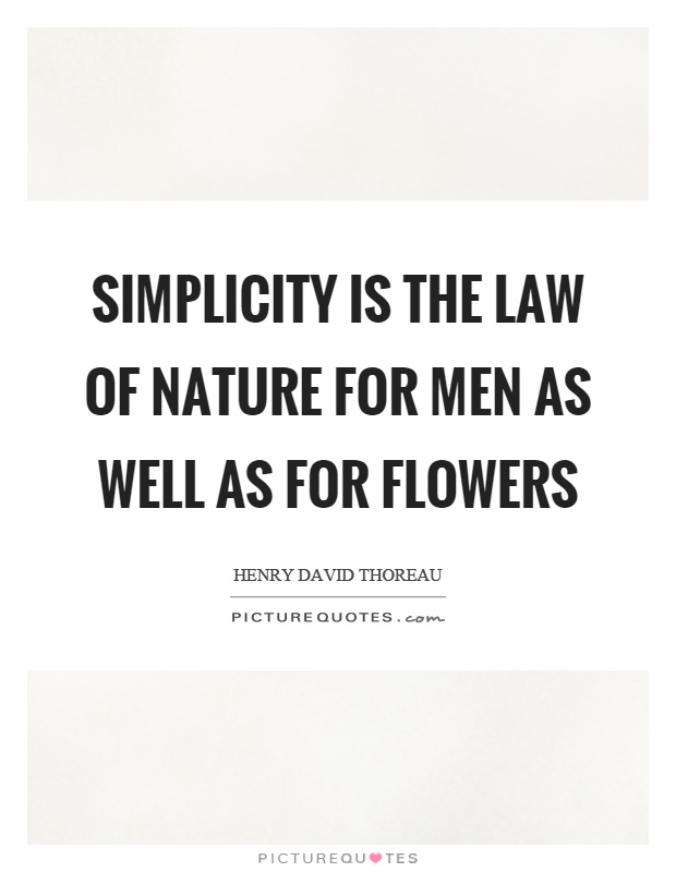 Simplicity is the law of nature for men as well as for flowers Picture Quote #1