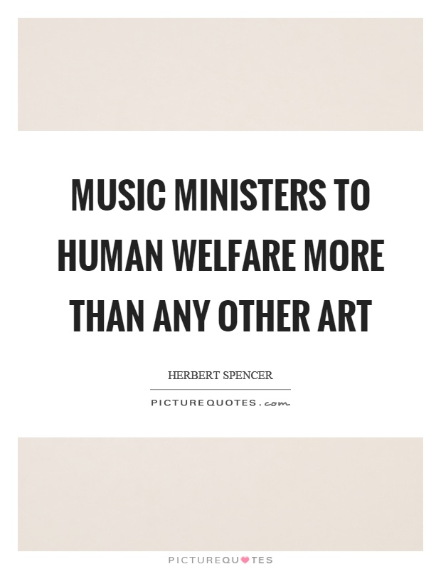 Music ministers to human welfare more than any other art Picture Quote #1
