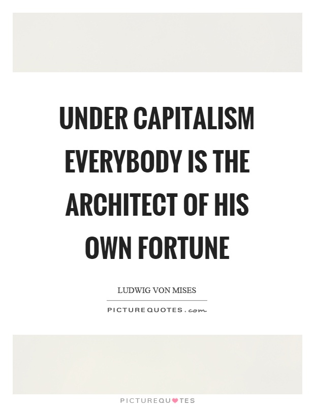 Under capitalism everybody is the architect of his own fortune Picture Quote #1