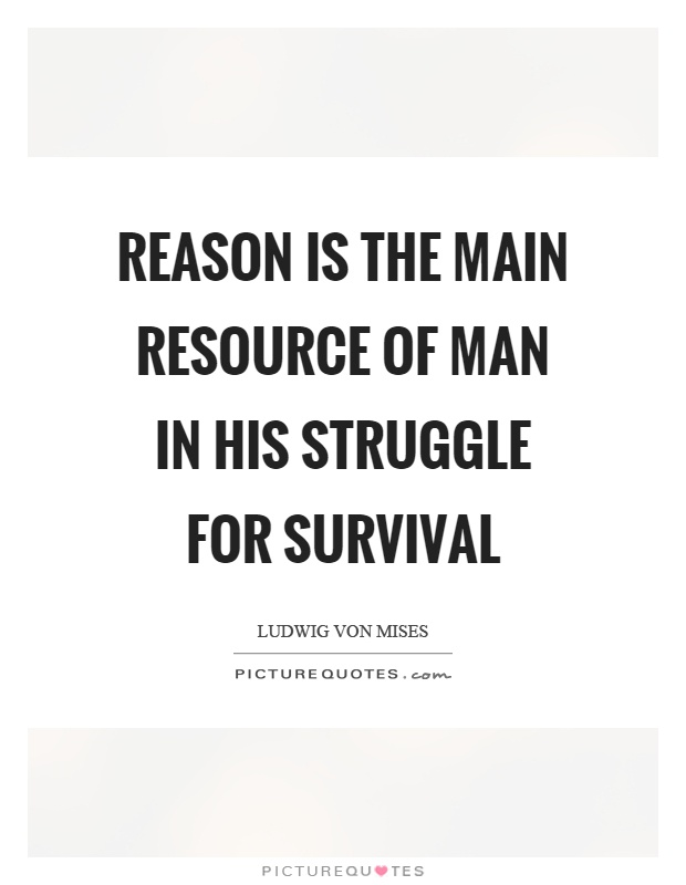 Reason is the main resource of man in his struggle for survival Picture Quote #1