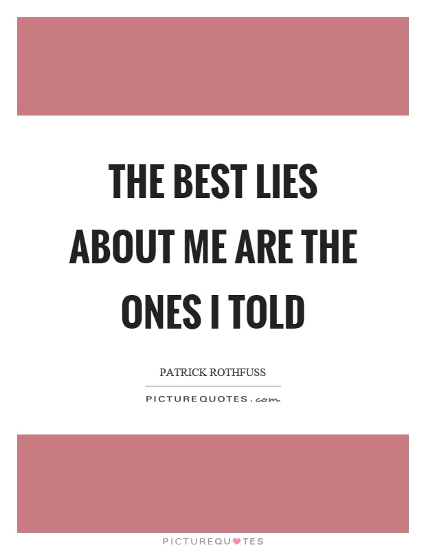 The best lies about me are the ones I told Picture Quote #1
