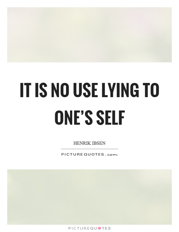 It is no use lying to one's self Picture Quote #1