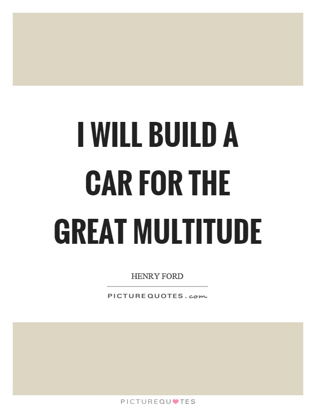 I will build a car for the great multitude Picture Quote #1