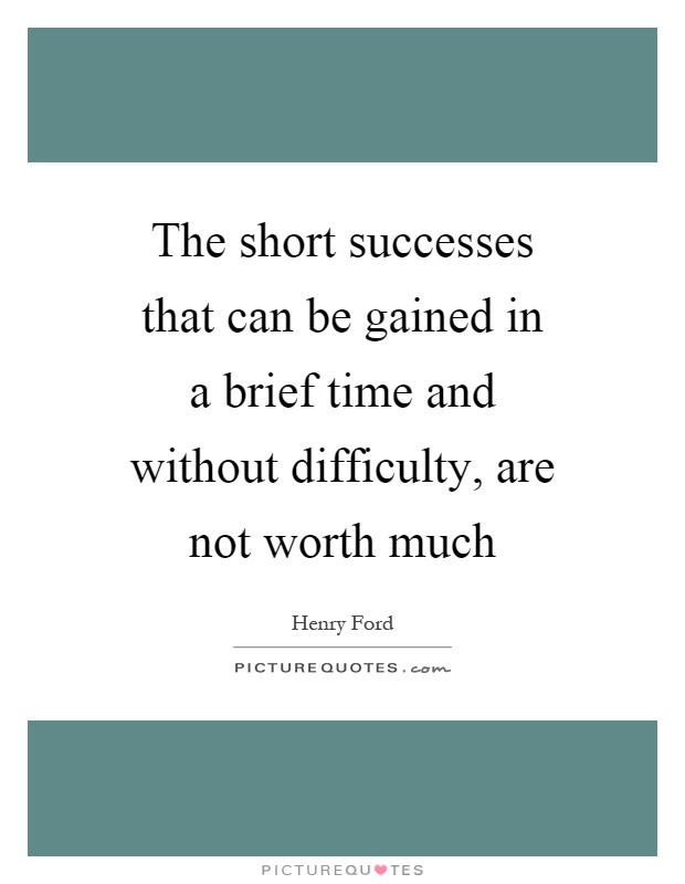 The short successes that can be gained in a brief time and without difficulty, are not worth much Picture Quote #1