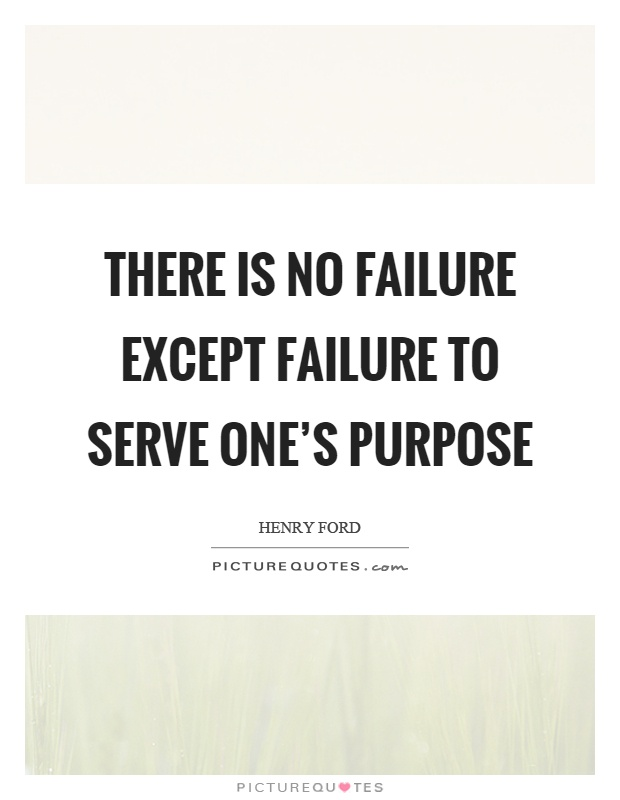 There is no failure except failure to serve one's purpose Picture Quote #1