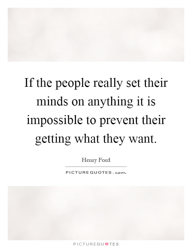 If the people really set their minds on anything it is impossible to prevent their getting what they want Picture Quote #1