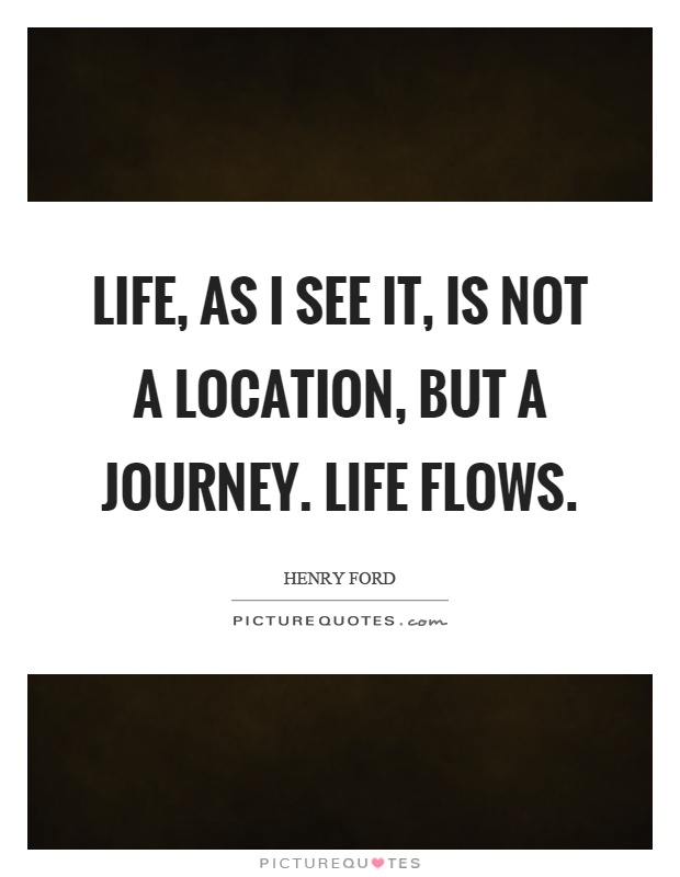 Life, as I see it, is not a location, but a journey. Life flows Picture Quote #1