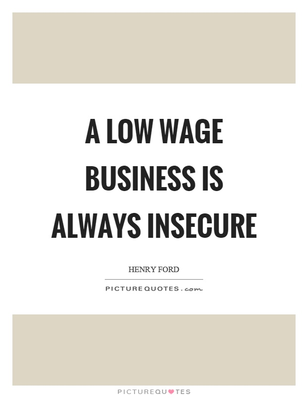 A low wage business is always insecure Picture Quote #1