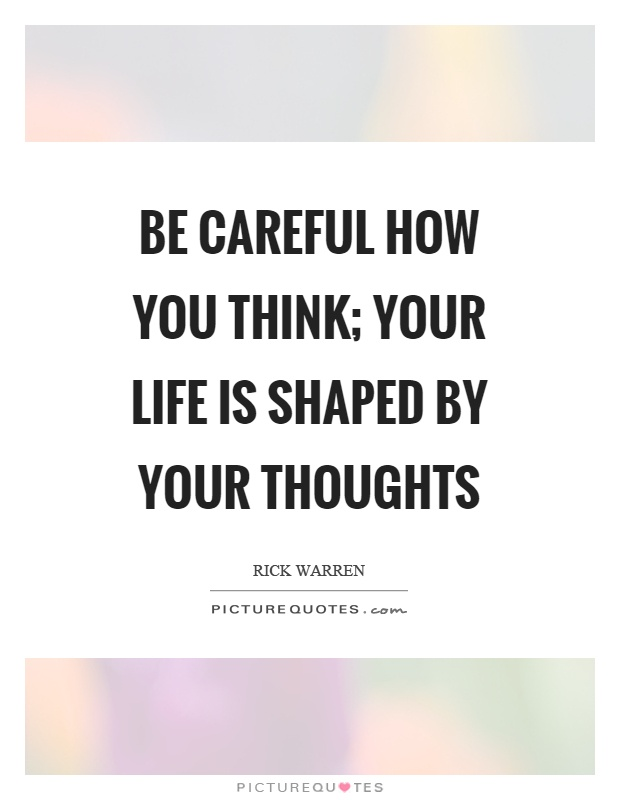 Be careful how you think; your life is shaped by your thoughts Picture Quote #1