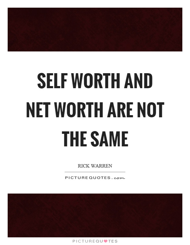 Self worth and net worth are not the same Picture Quote #1