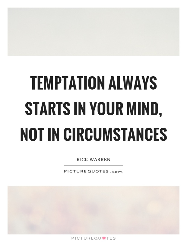 Temptation always starts in your mind, not in circumstances Picture Quote #1
