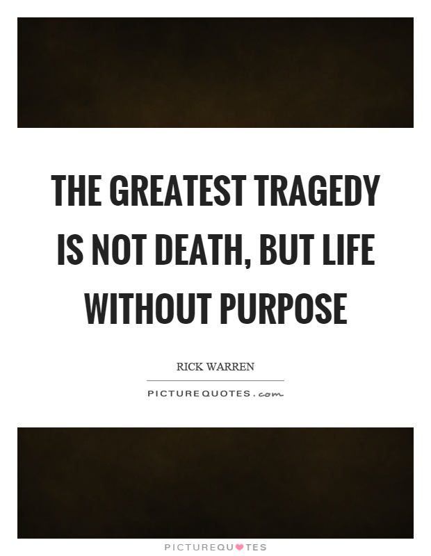 Life Purpose Quotes Mesmerizing The Greatest Tragedy Is Not Death But Life Without Purpose