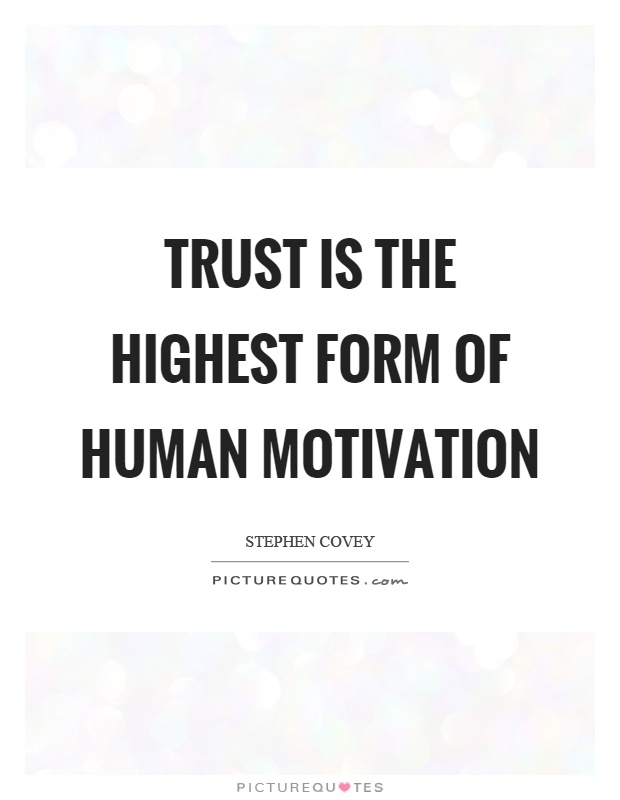 Trust is the highest form of human motivation Picture Quote #1