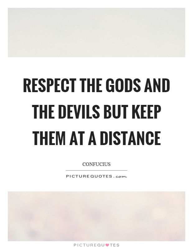 Respect the gods and the devils but keep them at a distance Picture Quote #1