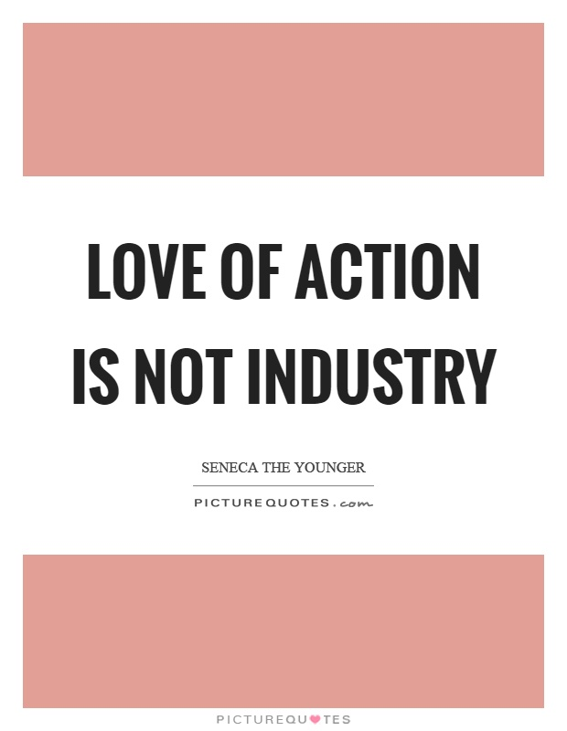 Love of action is not industry Picture Quote #1
