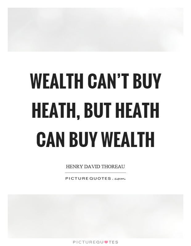 Wealth can't buy heath, but heath can buy wealth Picture Quote #1
