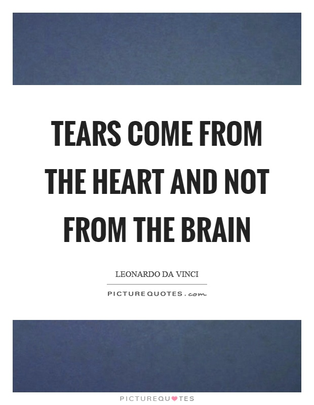 Tears come from the heart and not from the brain Picture Quote #1