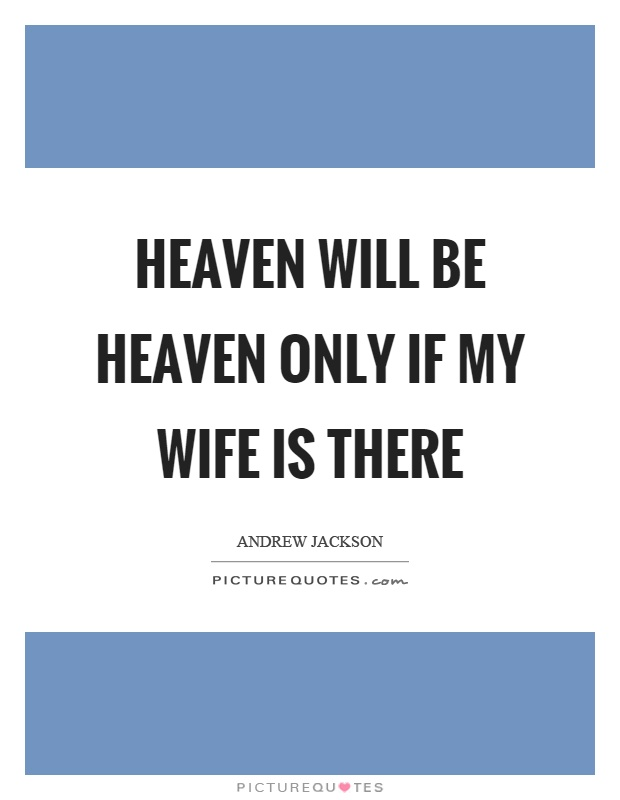 Heaven will be heaven only if my wife is there Picture Quote #1