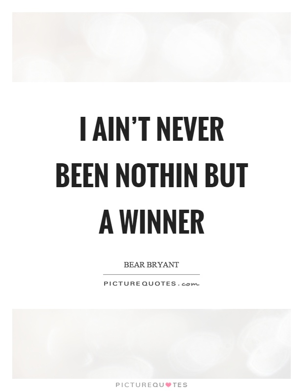 I ain't never been nothin but a winner Picture Quote #1