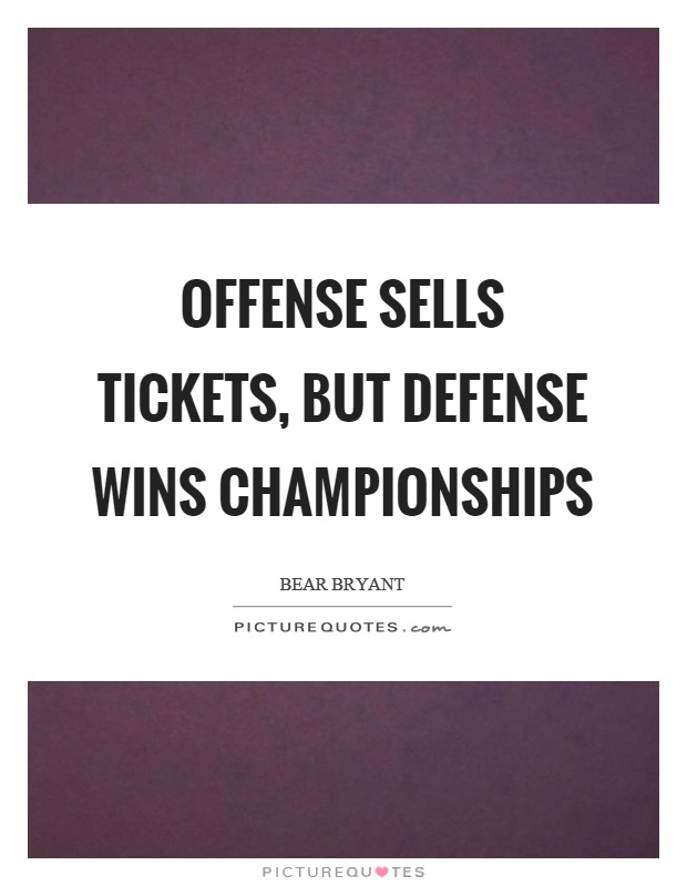 Offense sells tickets, but defense wins championships Picture Quote #1