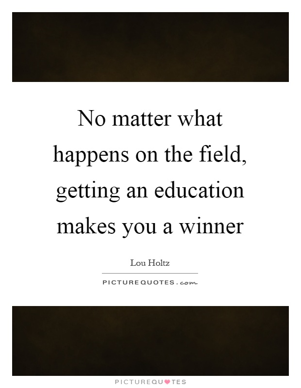 No matter what happens on the field, getting an education makes you a winner Picture Quote #1