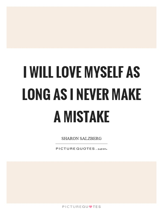 I will love myself as long as I never make a mistake Picture Quote #1