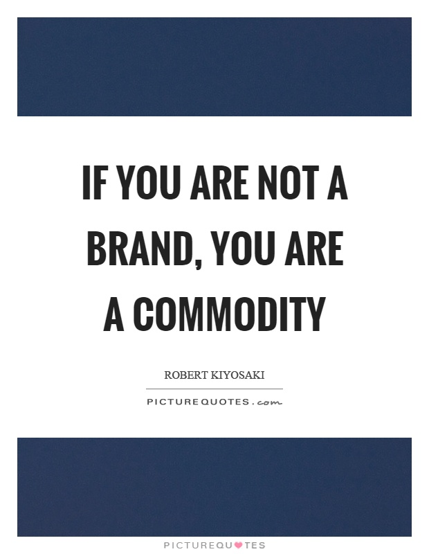 If you are not a brand, you are a commodity Picture Quote #1