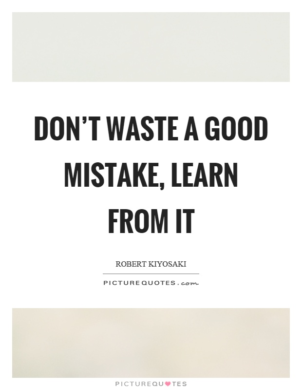 Don't waste a good mistake, learn from it Picture Quote #1