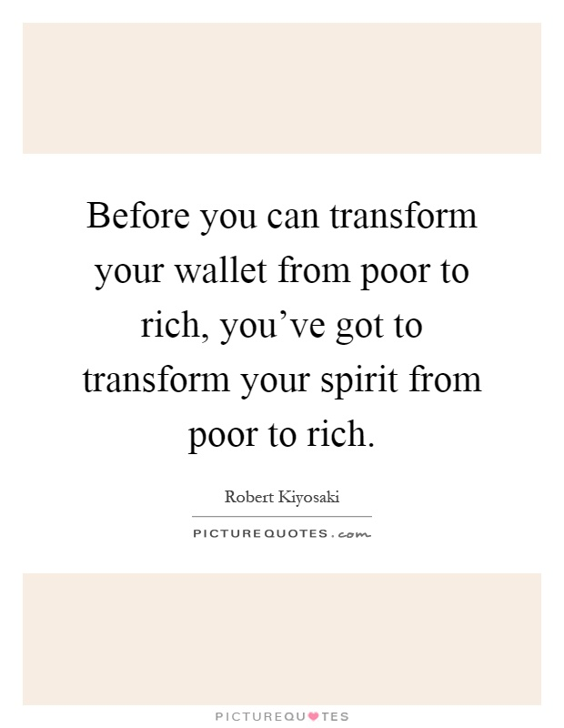 Before you can transform your wallet from poor to rich, you've got to transform your spirit from poor to rich Picture Quote #1