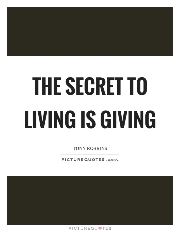 The secret to living is giving Picture Quote #1
