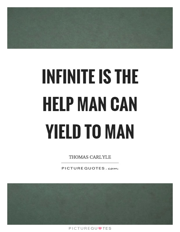 Infinite is the help man can yield to man Picture Quote #1