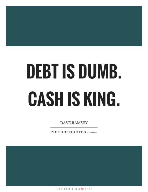 Debt is dumb. Cash is king Picture Quote #1