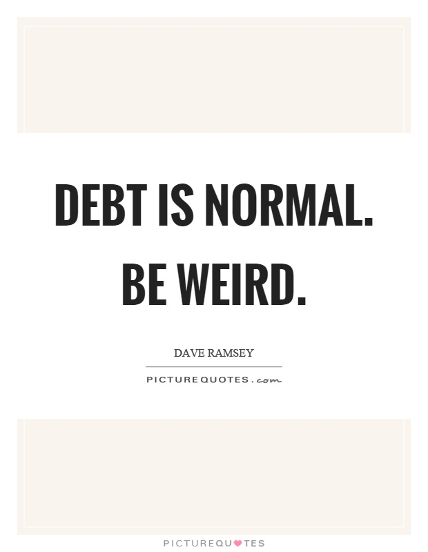 Debt is normal. Be weird Picture Quote #1