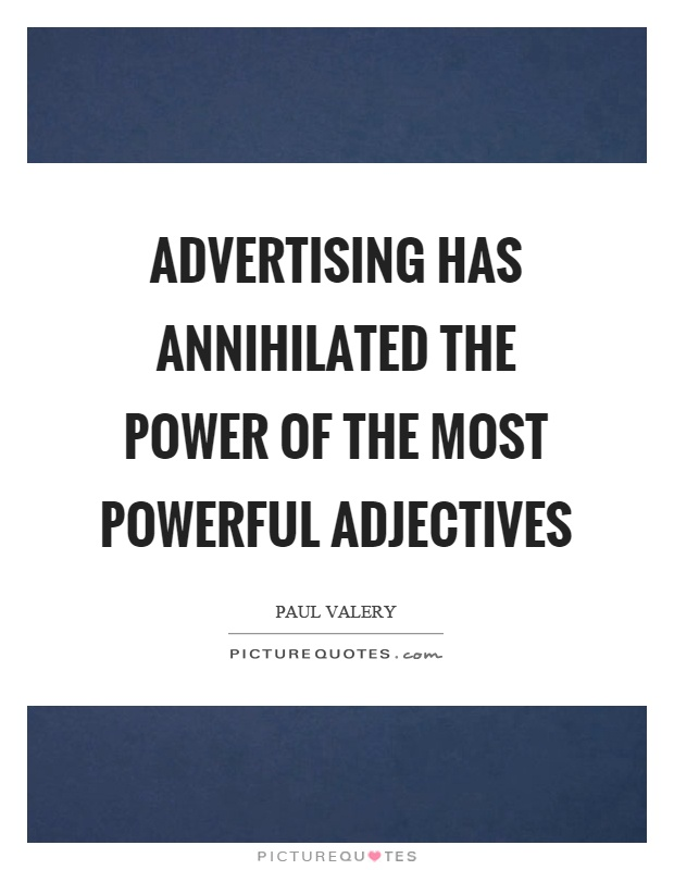 Advertising has annihilated the power of the most powerful adjectives Picture Quote #1