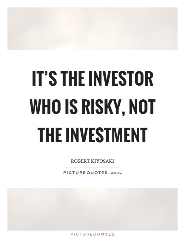 It's the investor who is risky, not the investment Picture Quote #1