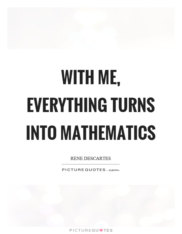 With me, everything turns into mathematics Picture Quote #1