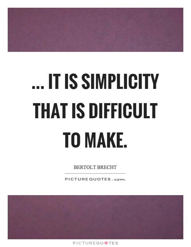 ... it is simplicity that is difficult to make Picture Quote #1