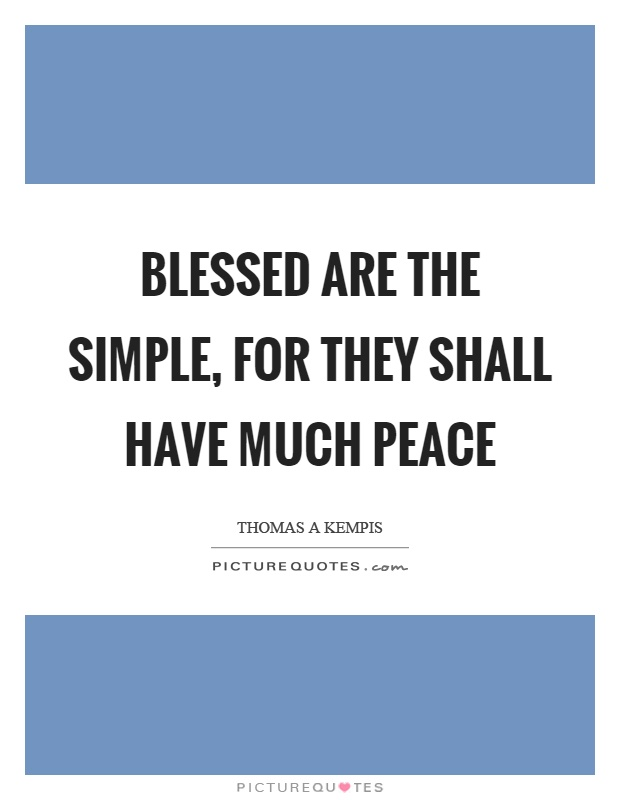 Blessed are the simple, for they shall have much peace Picture Quote #1
