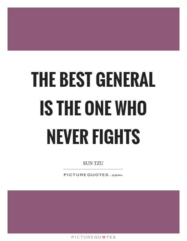 The best general is the one who never fights Picture Quote #1