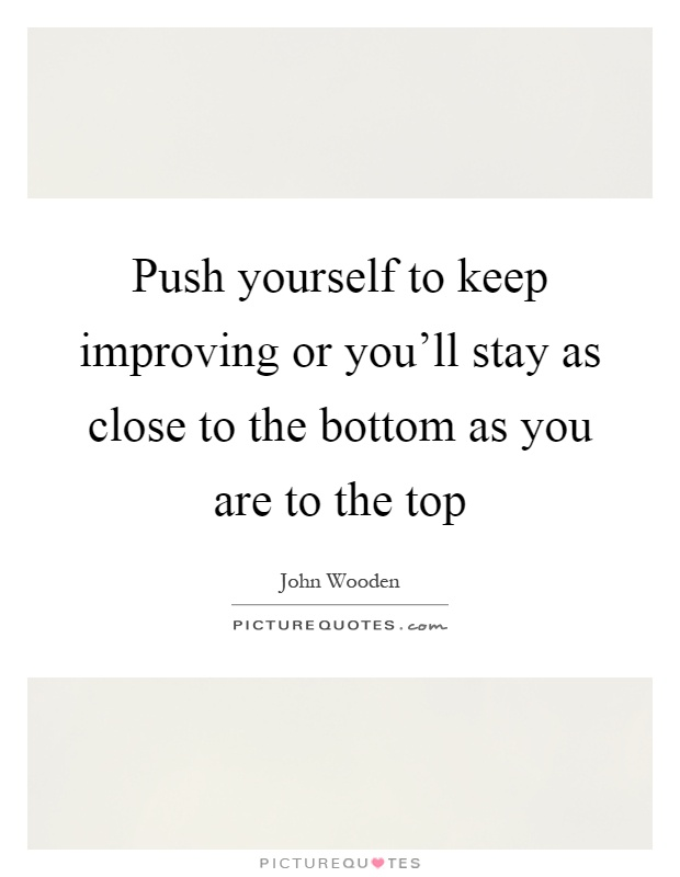 Keep Improving Yourself: Push Yourself To Keep Improving Or You'll Stay As Close To