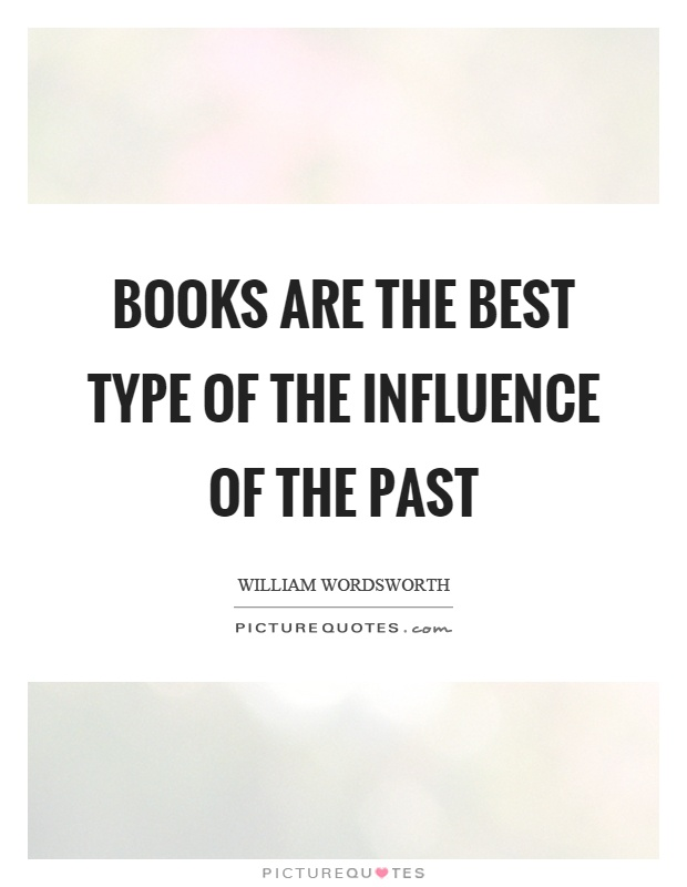 Books are the best type of the influence of the past Picture Quote #1